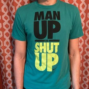 Man up or shut up Nike active tee